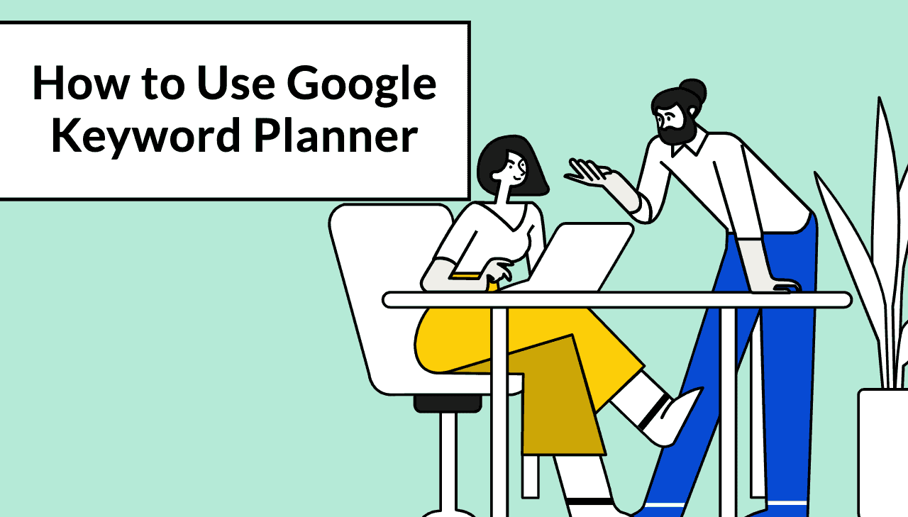 How to Use Google Keyword Planner: A Beginners' Guide