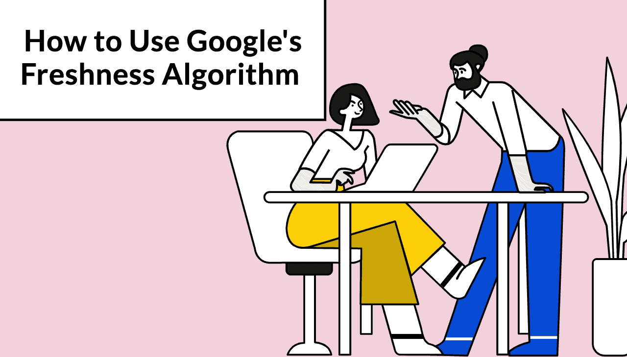 Google Freshness Algorithm: How to Use it to Increase Your Organic Traffic