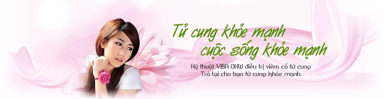 Điều trị viêm cổ tử cung bằng kĩ thuật Viba OKW