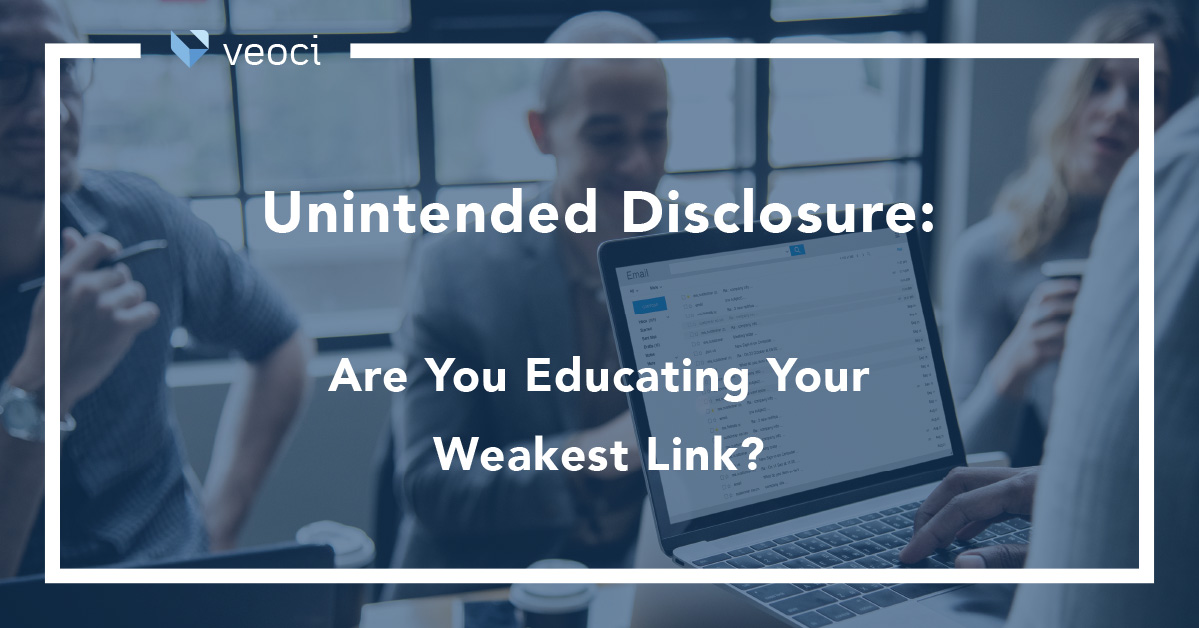 Unintended Disclosure: Are You Educating Your Weakest Link?