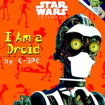 Star Wars Episode I: I Am a Droid