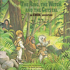 The Ring, the Witch, and the Crystal: An Ewok Adventure