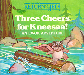 Three Cheers for Kneesaa!: An Ewok Adventure