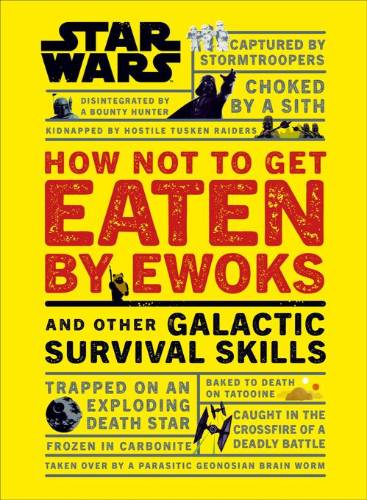How Not to Get Eaten by Ewoks and Other Galactic Survival Skills