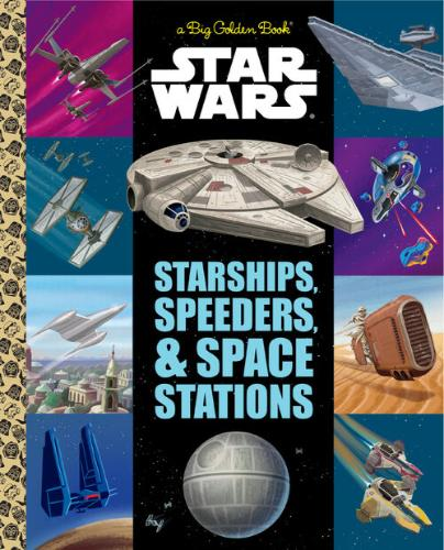 The Big Golden Book of Starships, Speeders, and Space Stations