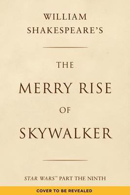 William Shakespeare's The Merry Rise of Skywalker