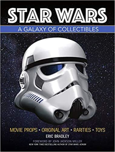 Star Wars: A Galaxy of Collectibles: Movie Props, Original Art, Rarities, Classic Toys