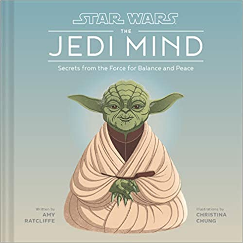 Star Wars: The Jedi Mind: Peace, Knowledge, Harmony, and Other Lessons of the Force