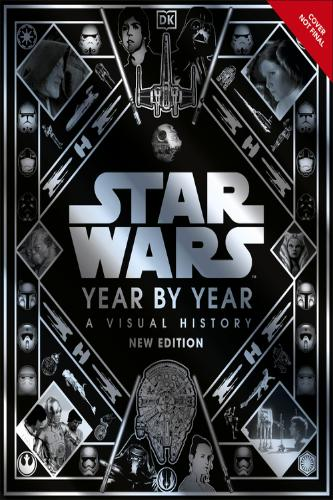 Star Wars Year by Year New Edition: A Visual Guide