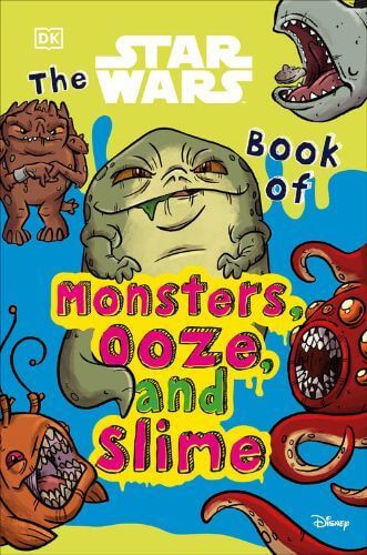 The Star Wars Book of Monsters, Ooze and Slime: Be Disgusted by Weird and Wonderful Star Wars Facts!