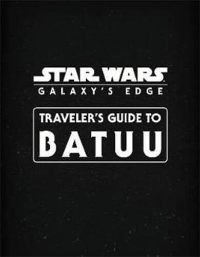 Galaxy's Edge: Traveler's Guide to Batuu