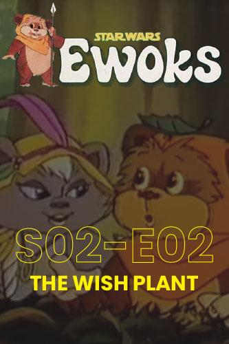 Ewoks Animated Series S02E02: The Wish Plant
