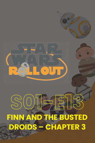 Roll Out S01E13: Finn And The Busted Droids Part 3
