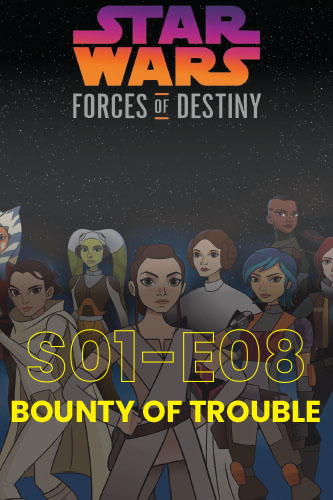 Forces Of Destiny S01E08: Bounty Of trouble