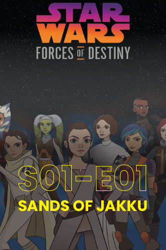 Forces Of Destiny S01E01: Sands Of Jakku
