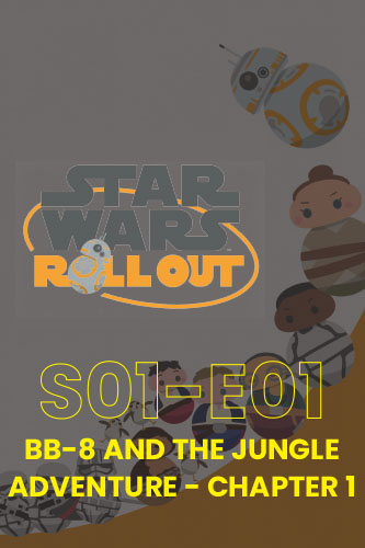 Roll Out S01E01: BB-8 And The Jungle Adventure Part 1