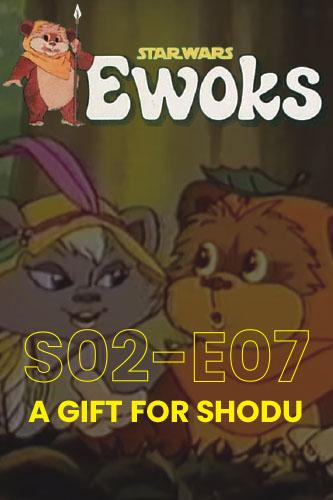 Ewoks Animated Series S02E07: A Gift for Shodu