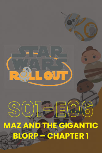 Roll Out S01E06: Maz And The Gigantic Blorp Part 1