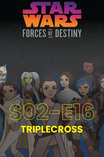 Forces Of Destiny S02E16: Triplecross