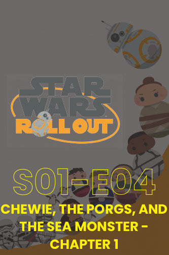 Roll Out S01E04: Chewie, The Porgs, And The Sea Monster Part 1