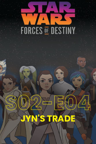 Forces Of Destiny S02E04: Jyn's Trade