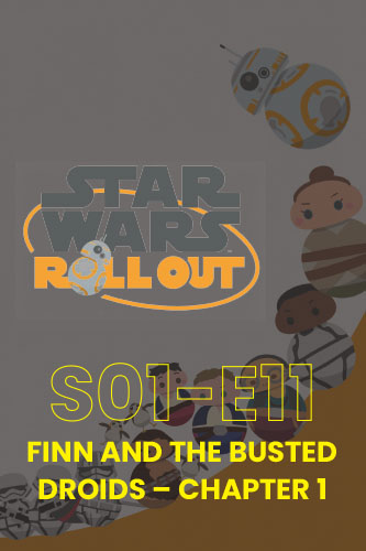 Roll Out S01E11: Finn And The Busted Droids Part 1