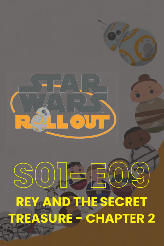 Roll Out S01E09: Rey And The Secret Treasure Part 2