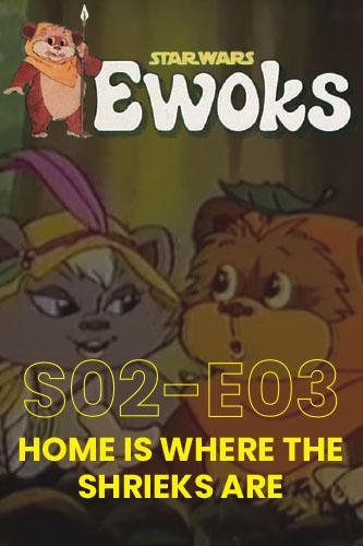 Ewoks Animated Series S02E03: Home is Where the Shrieks Are