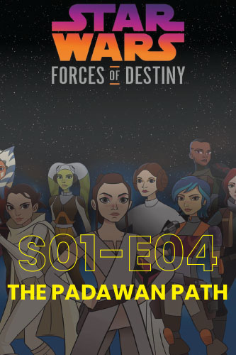 Forces Of Destiny S01E04: The Padawan Path