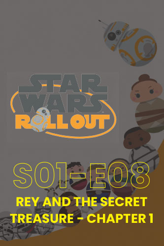 Roll Out S01E08: Rey And The Secret Treasure Part 1