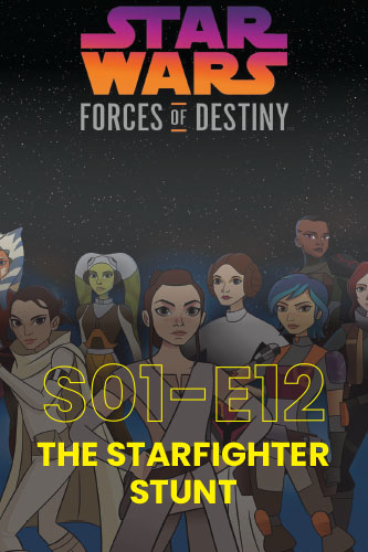 Forces Of Destiny S01E12: The Starfighter Stunt