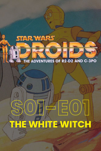 Droids; The Animated Adventures S01E01: The White Witch