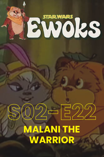 Ewoks Animated Series S02E22: Malani the Warrior