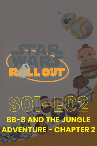 Roll Out S01E02: BB-8 And The Jungle Adventure Part 2