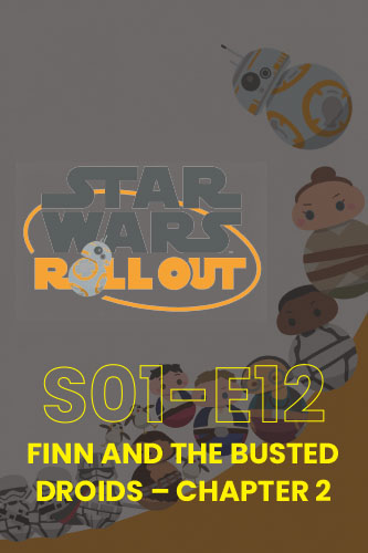 Roll Out S01E12: Finn And The Busted Droids Part 2