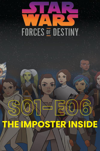 Forces Of Destiny S01E06: The Imposter Inside