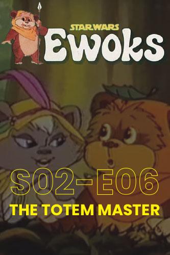 Ewoks Animated Series S02E06: The Totem Master