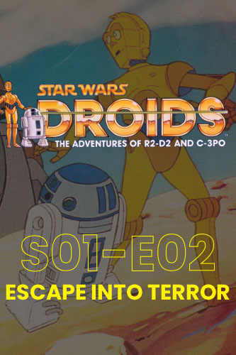 Droids; The Animated Adventures S01E02: Escape Into Terror