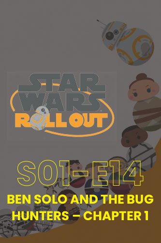 Roll Out S01E14: Ben Solo And The Bug Hunters Part 1