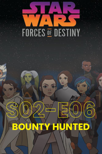Forces Of Destiny S02E06: Bounty Hunted