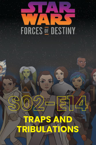 Forces Of Destiny S02E14: Traps And Tribulations