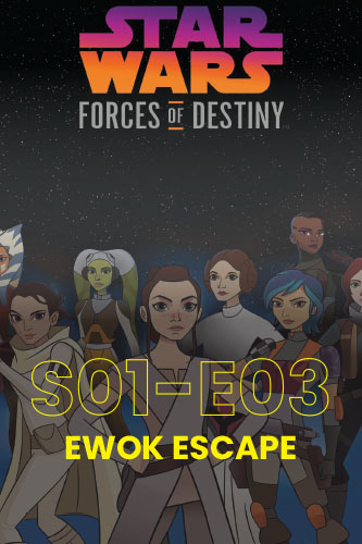 Forces Of Destiny S01E03 Ewok Escape