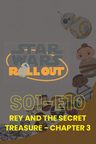 Roll Out S01E10: Rey And The Secret Treasure Part 3