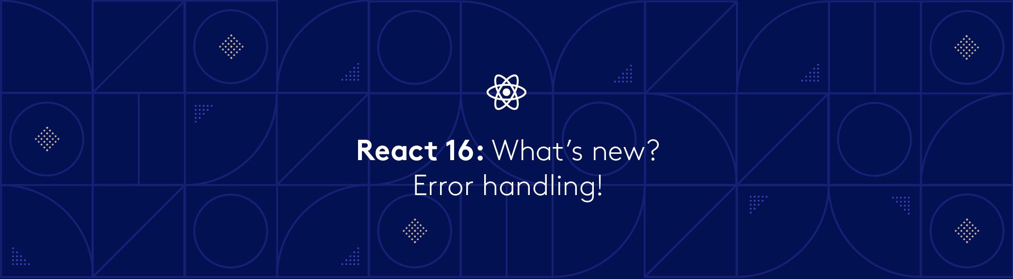 React 16: What's new? Error handling! | Bugsnag Blog