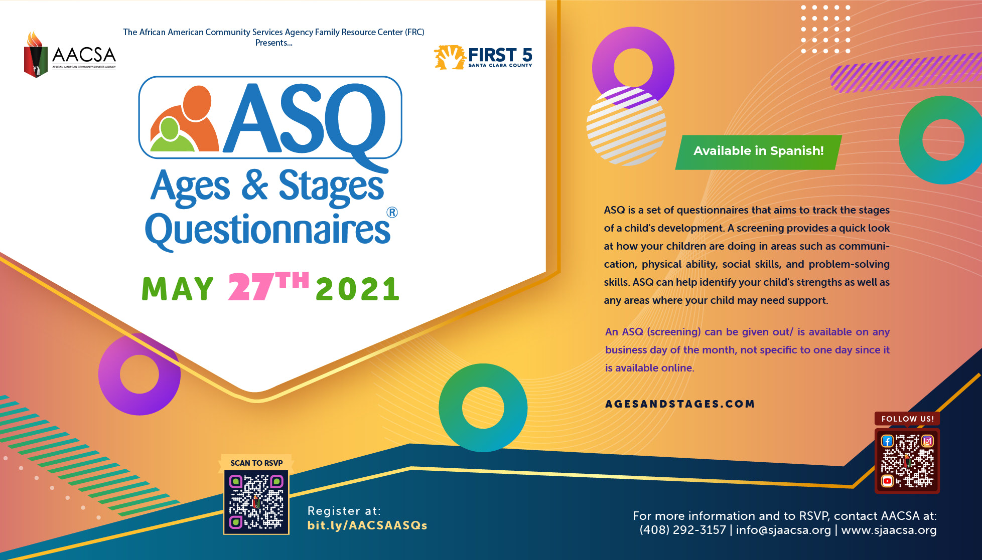 Banner for the AACSA Event: Ages & Stages Questionnaires. Event Date: May 27th, 2021. ASQ is a set of questionnaires that aims to track the stages of a child's development. A screening provides a quick look at how your children are doing in areas such as communication, physical ability, social skills, and problem-solving skills. ASQ can help identify your child's strengths as well as any areas where your child may need support. Ask ASQ screening can be given out/is available on any business day of the month, not specific to the one day since it is available online at agesandstages.com. Available in Spanish. To register, please visit bit.ly/AACSAASQs.
