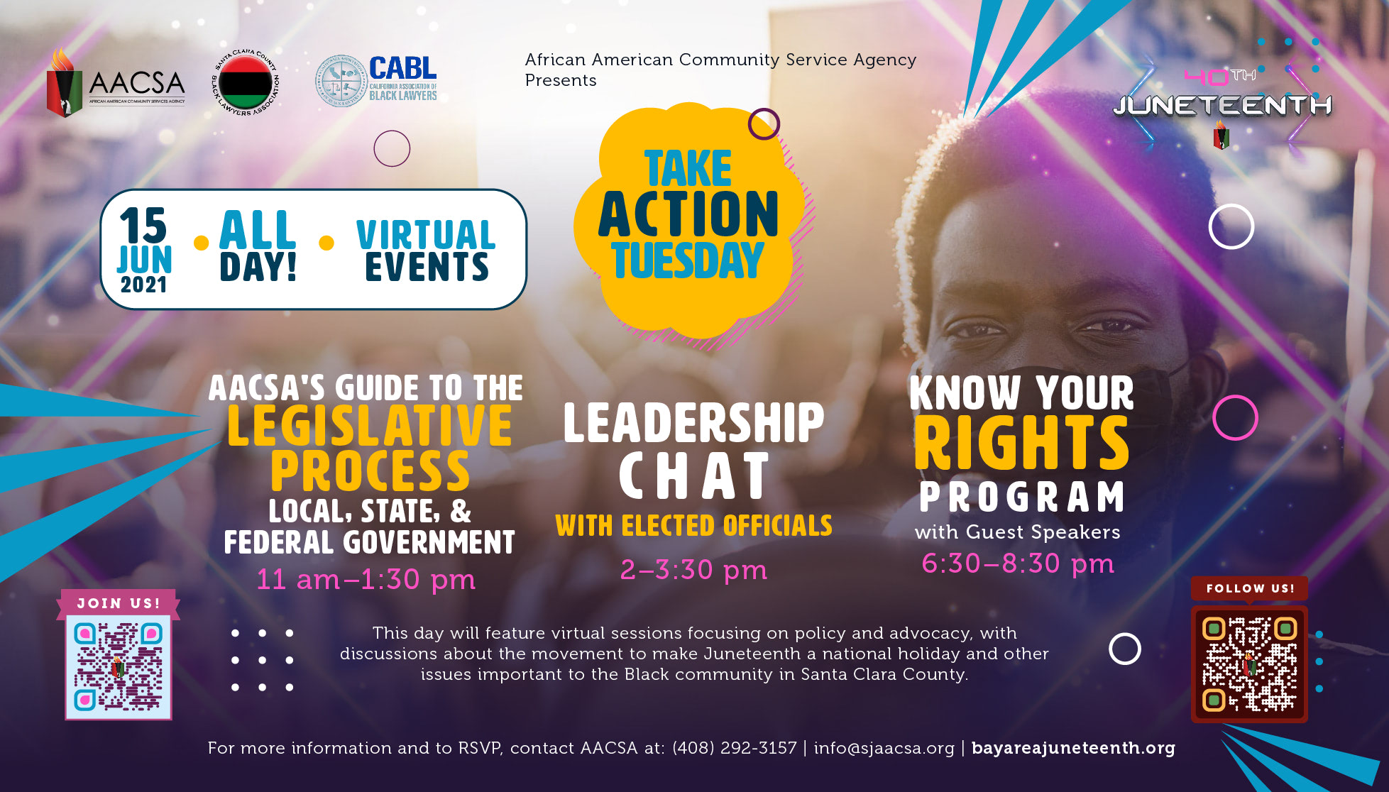 """Banner for the 40th Annual Juneteenth In The Park Celebration Week event: Take Action Tuesday. Starting with the """"AACSA's Guide to the Legislative Process"""" at 11:00am until 1:30pm. Followed by """"Leadership Chat with Elected Officials"""" from 2:00pm until 3:30pm. Finishing off with """"Know Your Rights Program"""" with special guest speakers from 6:30 until 8:30pm PST. Click the banner to see event details & sign-up!"""