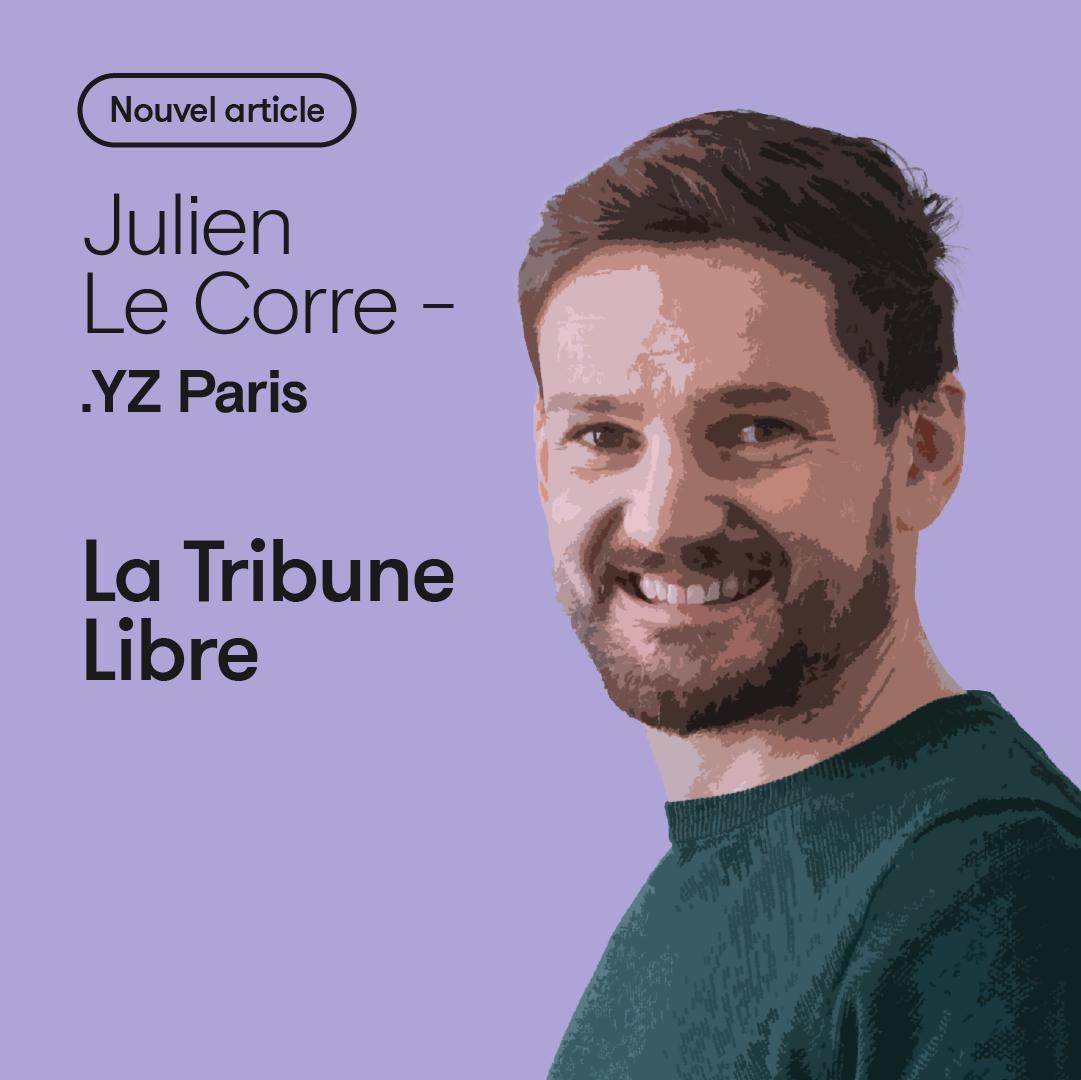 TRIBUNE LIBRE Julien Le Corre, Co fondateur d'.YZ, L'art délicat de la révolution