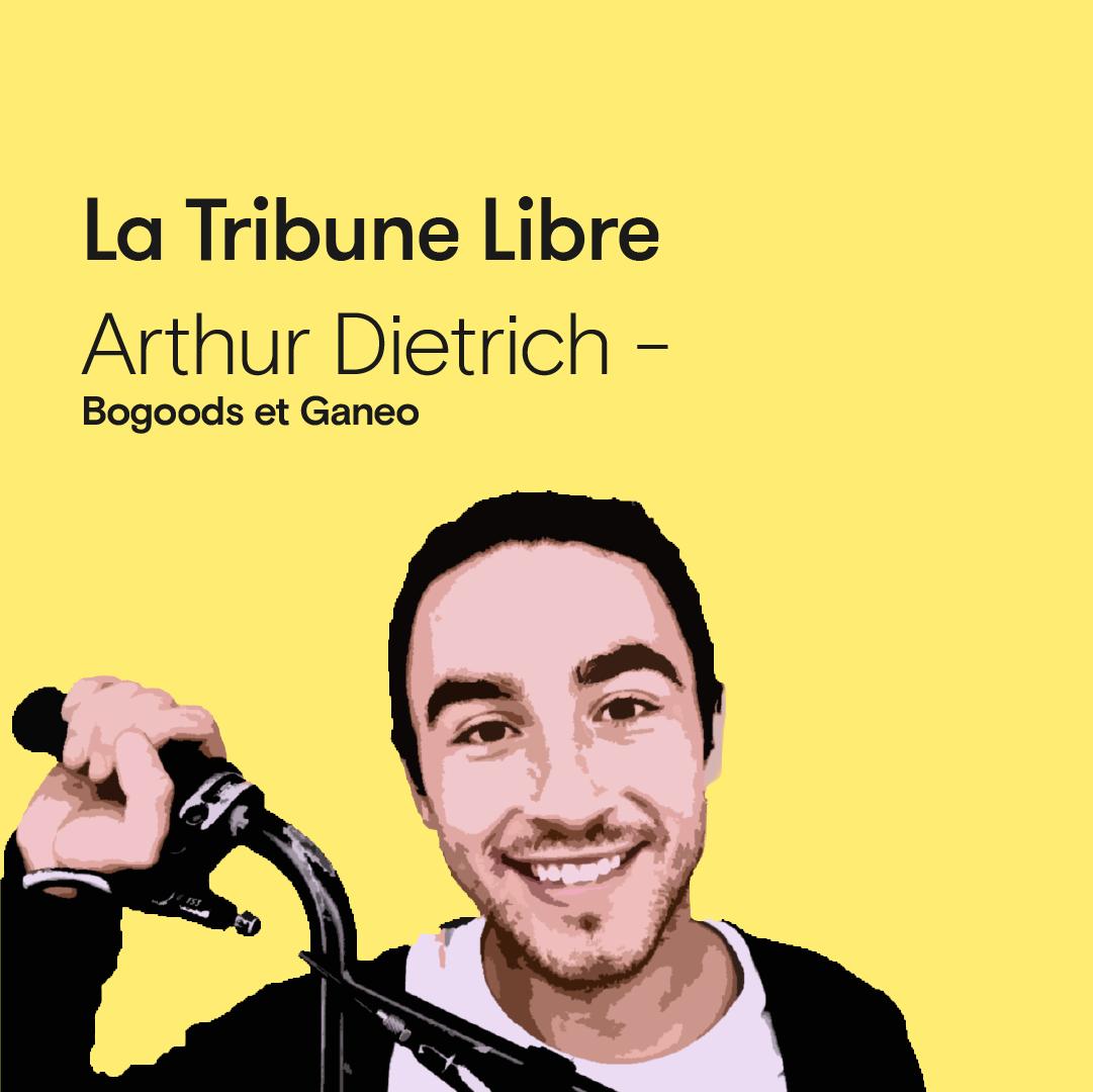 TRIBUNE LIBRE  Arthur Dietrich, Co fondateur de Bogoods et Ganeo,   Bonheur Power : le business sous extatique !