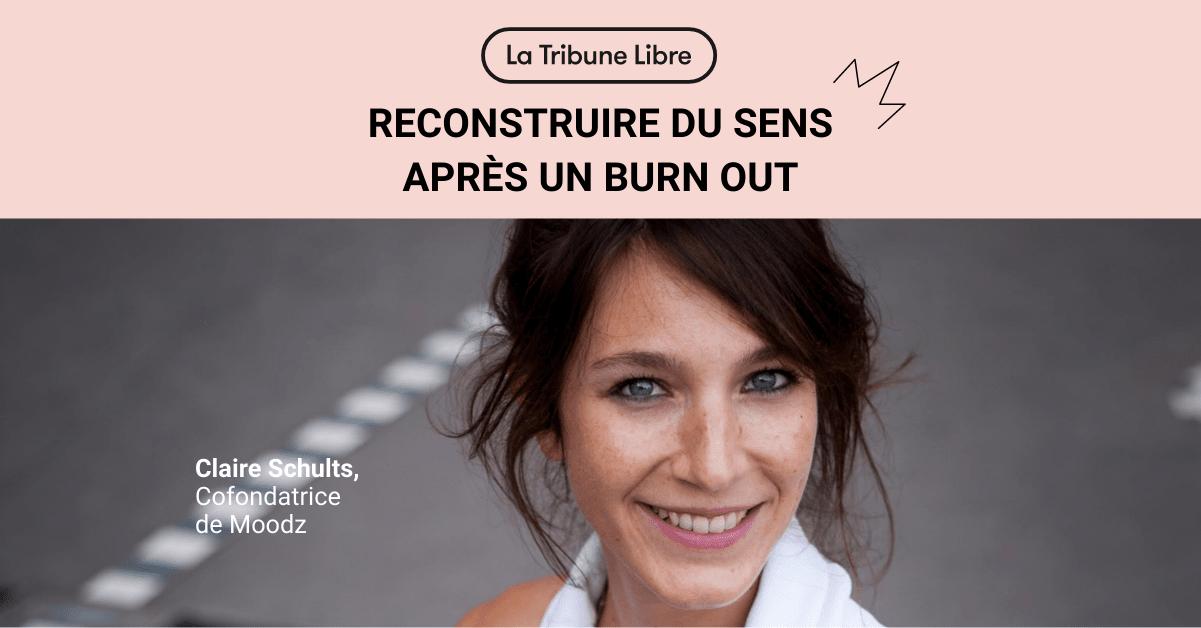 TRIBUNE LIBRE Claire Schults cofondatrice de Moodz, Reconstruire du sens après un burn out