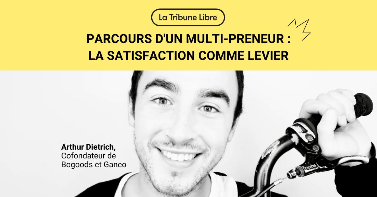 TRIBUNE LIBRE Arthur Dietrich, Cofondateur de Bogoods et Ganeo, Bonheur Power : le business sous extatique